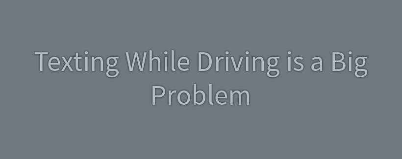 Texting-While-Driving-is-a-Big-Problem
